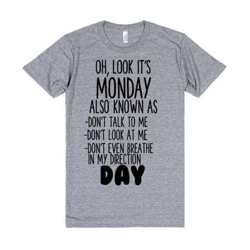 OH LOOK IT'S MONDAY ALSO KNOWN AS DON'T TALK TO ME LOOK AT ME OR BREATHE IN MY DIRECTION DAY