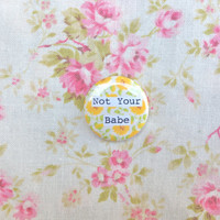 """Not Your Babe1"""" Button"""
