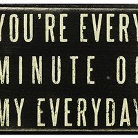 You're Every Minute Of My Everyday - Small Wood Box Sign for wall hanging, table or desk