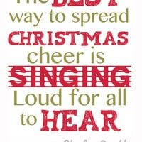 Original Print - The Best Way To Spread Christmas Cheer Is Singing Loud For All To Hear