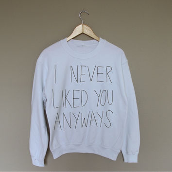 I Never Liked You Anyways