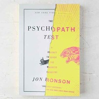 The Psychopath Test: A Journey Through The Madness Industry By Jon Ronson