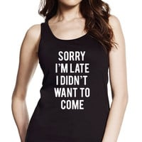 Sorry I'm Late I Didn't Want To Come Longer Length Jersey Tank Top, Womens Tank Top, Slim Fit