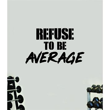 Refuse to be Average Quote Wall Decal Sticker Vinyl Art Wall Bedroom Room Home Decor Inspirational Motivational Sports Lift Gym Fitness Girls Train Beast