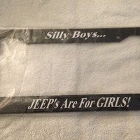 Silly Boys Jeeps are for Girls - BLACK with WHITE license plate frame -truck tonka off road 4x4 look new