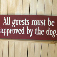 All guests must be approved by the dog. - Wooden Sign - Reclaimed Wood