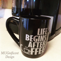 "12oz black coffee mug                               ""life begins after coffee"""