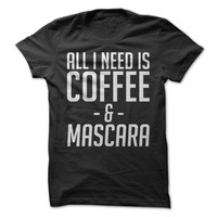 All I Need Is Coffee And Mascara - On Sale