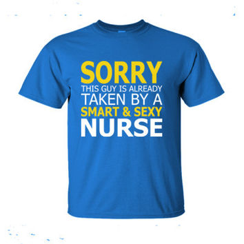 Sorry This Guy Is Already Taken By A Smart And Sexy Nurse - Ultra-Cotton T-Shirt