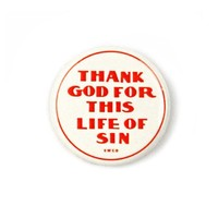 Thank God For This Life Of Sin Pinback Button