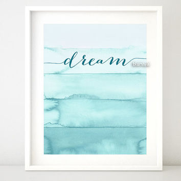 "Quote print "" dream"" Inspirational quote printable, turquoise, mint ombre watercolor print, typography wall art decor -pp111- 8x10"" 16x20"""