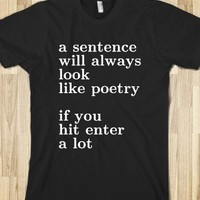 a sentence  will always look like poetry  if you  hit enter a lot