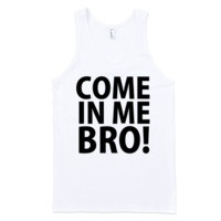 Come In Me Bro Tank Top