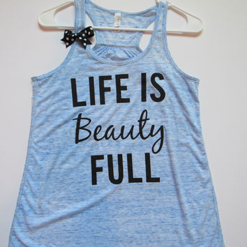 SALE -  LIFE IS BEAUTY FULL - Racerback Tank - Ruffles with Love - Womens Fitness - Workout Clothing - Workout Shirts with Sayings