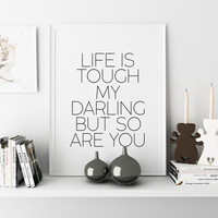 Life Is Tough My Darling But So Are You,Darling Designs,Women Gift,Gift For Her,Gift For Him,Gift For Wife,Wall Art,Quote Prints