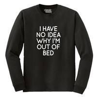 Humorous I'm Out Of Bed Funny Picture Shirt Cute Cool Gift Long Sleeve T