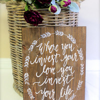 """Rustic Wooden Wedding Sign - Home Decor // Gift - """"Where You Invest Your Love"""" - Mumford & Sons (WD-52)"""