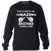This Is What An Amazing Brother Looks Like Sweatshirt Sweater Crewneck Men or Women Unisex Size