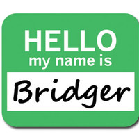 Bridger Hello My Name Is Mouse Pad