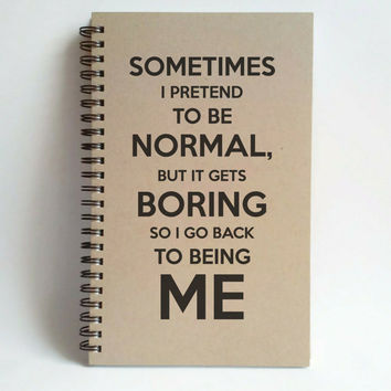 Sometimes I pretend to be normal, 5x8 writing journal, custom spiral notebook, personalized brown kraft memory book, small sketchbook