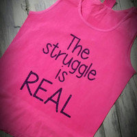 The struggle is real tank or tshirt