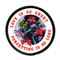 Love is so Short, Forgetting is so Long Embroidered Patch, Iron On Patch, Sew On Patch, Patches for Jackets
