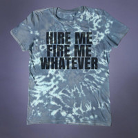 Sarcasm Shirt Hire Me Fire Me Whatever Slogan Tee Sarcastic Grunge Punk Emo Alternative Acid Wash Tumblr T-shirt