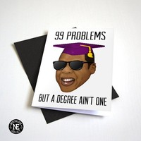 99 Problems But A Degree Aint One - Funny Graduation Card - Hip Hop Graduation - Good Job Congratulations Card 4.5 X 6.25 Inches