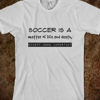 Soccer is a matter of life and death, except more important