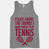 Please Ignore The Sounds I Make When I Play Tennis