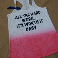 All The Hard Work, It's Worth It Baby. S-XL. With Bow. Tank. Burnout. Racerback. Women. Workout. Fitness. Inspire. Quote.