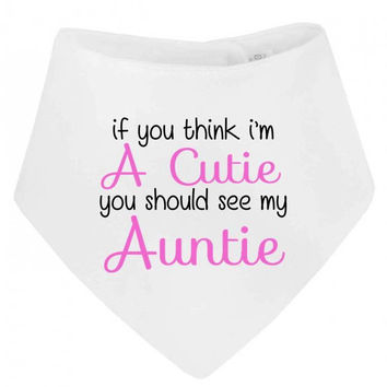 If You Think I'm Cute You Should See My Auntie Cheeky Statement Bandana  Baby Bib