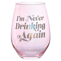 I'm Never Drinking Again Stemless Wine Glass in Pink and Iridescent | Jumbo 30 oz size holds an entire bottle of wine!