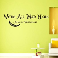 Wall Vinyl Decal Quote Sticker Home Decor Art Mural We're all mad here Alice in Wonderland Z323