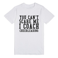 YOU CAN'T SCARE ME I COACH CHEERLEADING