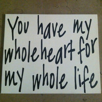 You have my whole heart for my whole life quote 11 x 14in canvas
