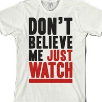 Don't Believe Me Just Watch-Unisex White T-Shirt
