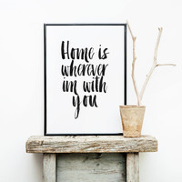 """PRINTABLE Art"""" Home Is Wherever I Am With You"""" Home Decor,Inspirational Art,Home Print,Home Sweet Home,Home Poster,Apartment Decor,Instant"""