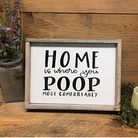 Home Is Where You Poop Most Comfortably,  Funny Bathroom Sign, Farmhouse Bathroom