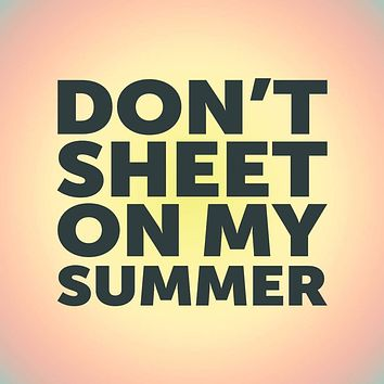 Don't Sheet On My Summer