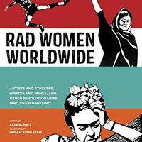 "Rad Women Worldwide: Artists and Athletes, Pirates and Punks, and Other Revolutionaries Who Shaped History by Kate Schatz Plus Free ""Read Feminist Books"" Pen"