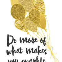 Do More of What Makes You Sparkle Print / Gold Glitter Print Up to 13x19 / Birthday Print / Gold Balloons / Balloon Wall Art / Happy Print