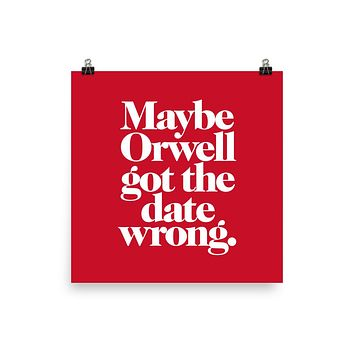 Maybe Orwell Got the Date Wrong Giclée Print