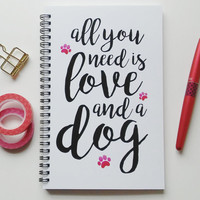 Writing journal, spiral notebook, bullet journal, cute journal, white sketchbook, blank lined grid - All you need is love and a dog
