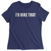 I'd Hike That Womens T-shirt