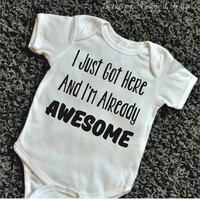 I Just Got Here and I'm Already Awesome Shirt Baby Bodysuit Boy Clothes Funny Bodysuit 062