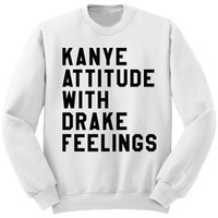 Kanye Attitude with Drake Feelings White Black Crewneck Sweatshirts Women Men  Tops Jumper Outfits Sweats Hoodie