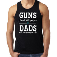 Guns don't kill people Dads with pretty daughters do Tank Top