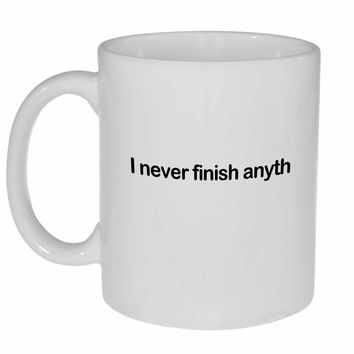I never finish anyth Coffee or Tea Mug