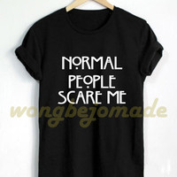 Normal People Scare Me Shirt Funny T Shirt Black Grey Maroon and White Color Tshirt